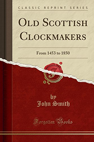 Old Scottish clockmakers from 1453 to 1850