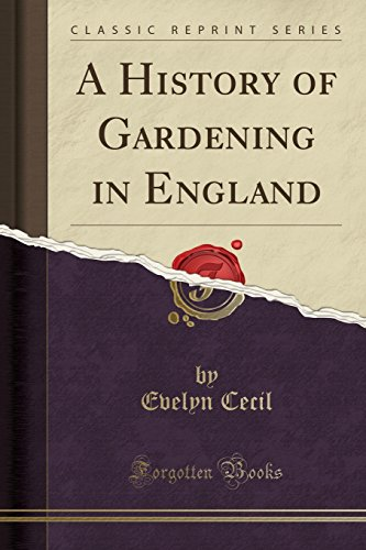 A History O Gardening in England (Classic: Amherst, Cecil Alicia