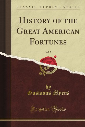 9781440040863: History of the Great American Fortunes, Vol. 3 (Classic Reprint)
