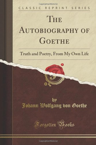 9781440041068: The Autobiography of Goethe: Truth and Poetry, From My Own Life (Classic Reprint)