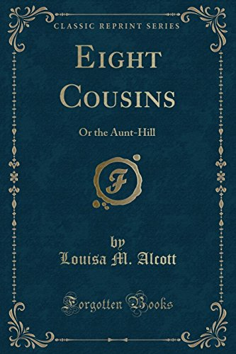 9781440042867: Eight Cousins: Or the Aunt-Hill (Classic Reprint)