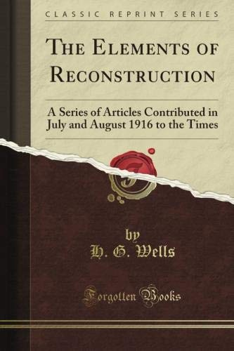 9781440042942: The Elements of Reconstruction: A Series of Articles Contributed in July and August 1916 to the Times (Classic Reprint)