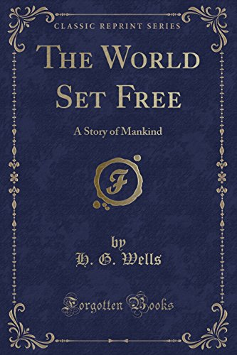 9781440043802: The World Set Free: A Story of Mankind (Classic Reprint)