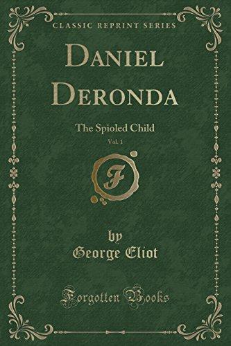 9781440044618: Daniel Deronda, Vol. 1: The Spioled Child (Classic Reprint)