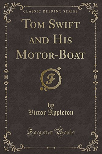 Tom Swift and His Motor Boat (Classic Reprint): Appleton, Victor