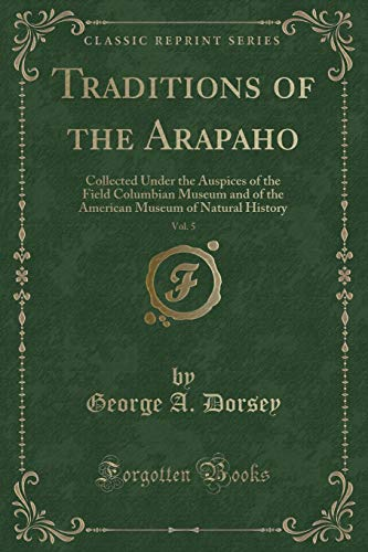 9781440046735: Traditions of the Arapaho: Collected Under the Auspices of the Field, Columbian Museum and of the American, Museum of Natural History (Classic Reprint)