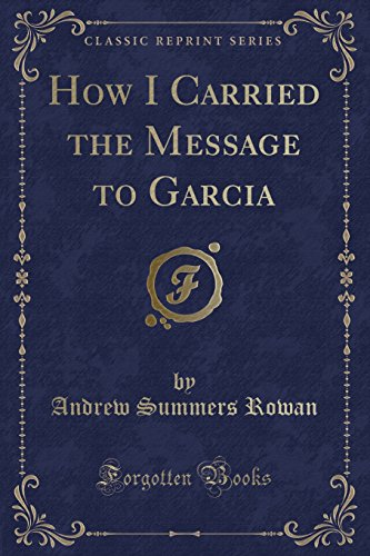 9781440047954: How I Carried the Message to Garcia (Classic Reprint)