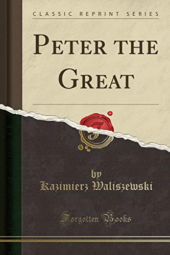 9781440048227: Peter the Great: His Life and Work (Classic Reprint)