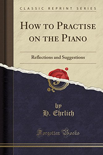 9781440048784: How to Practise on the Piano: Reflections and Suggestions (Classic Reprint)