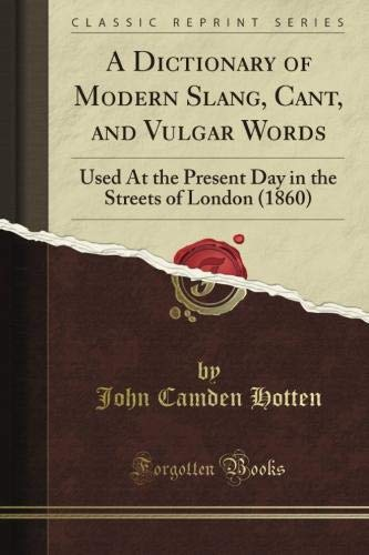 9781440051128: A Dictionary of Modern Slang, Cant, and Vulgar Words, Used at the Present Day in the Streets of London (Classic Reprint)