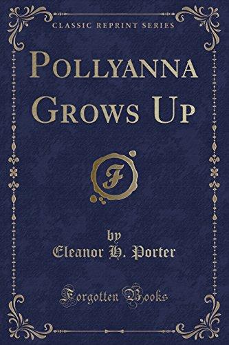Pollyanna Grows Up (Classic Reprint): Eleanor H. Porter