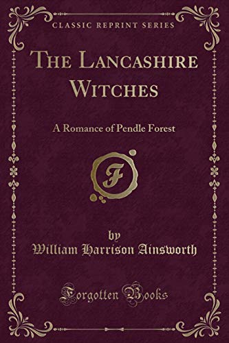 9781440056314: The Lancashire Witches, a Romance of Pendle Forest (Classic Reprint)