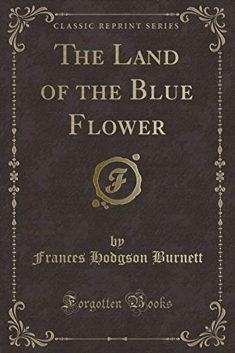 The Land of the Blue Flower (Classic Reprint) (9781440056451) by Frances Hodgson Burnett