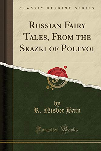 Russian Fairy Tales, From the Skazki of: R. Nisbet Bain