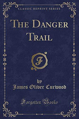 9781440061899: The Danger Trail (Classic Reprint)