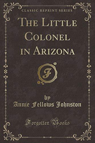 9781440063824: The Little Colonel in Arizona (Classic Reprint)