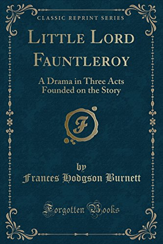 9781440063978: Little Lord Fauntleroy: A Drama in Three Acts Founded on the Story (Classic Reprint)