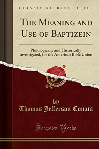 9781440066740: The Meaning and Use of Baptizein: Philologically and Historically Investigated, for the American Bible Union (Classic Reprint)