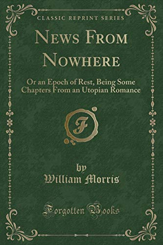 9781440071768: News from Nowhere: Or an Epoch of Rest, Being Some Chapters from a Utopian Romance / William Morris, Vol. 1 of 11 (Classic Reprint)