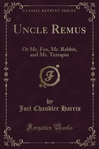 Uncle Remus: Or Mr. Fox, Mr. Rabbit,: Joel Chandler Harris