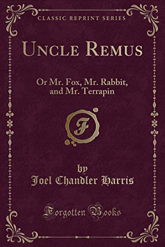 9781440072109: Uncle Remus: Or Mr. Fox, Mr. Rabbit, and Mr. Terrapin (Classic Reprint)