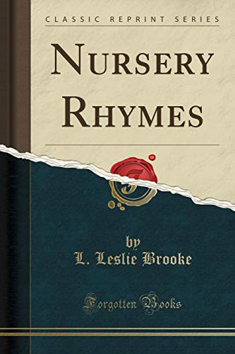 Nursery Rhymes, Vol. 1 (Classic Reprint) (1440072256) by Brooke, L. Leslie