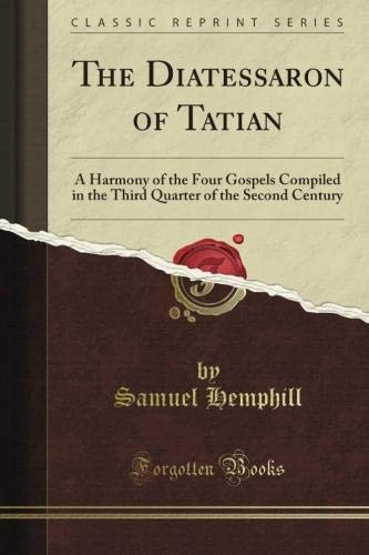9781440073533: The Diatessaron of Tatian: A Harmony of the Four Gospels Compiled in the Third Quarter of the Second Century (Classic Reprint)