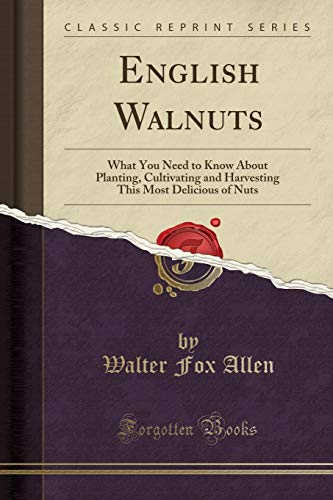 English Walnuts: What You Need to Know About Planting, Cultivating and Harvesting This Most ...