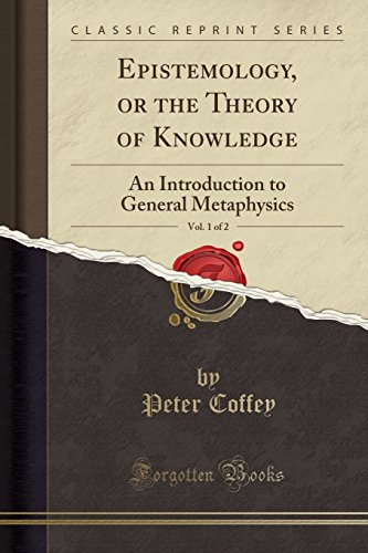 9781440075193: Epistemology; Or the Theory of Knowledge, Vol. 1 of 2: An Introduction to General Metaphysics (Classic Reprint)