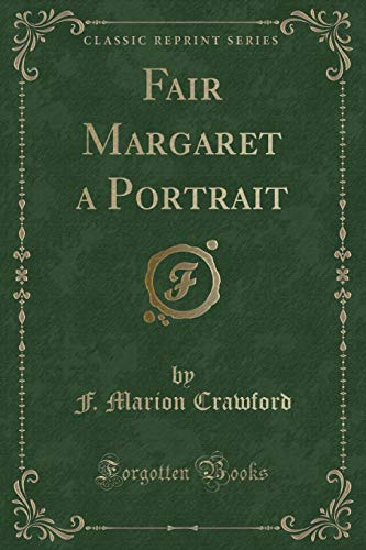 Fair Margaret, a Portrait (Classic Reprint) (1440075867) by Crawford, F. Marion