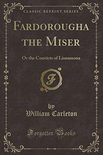 9781440075902: Fardorougha, the Miser: Or the Convicts of Lisnamona (Classic Reprint)