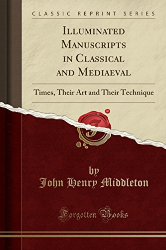 9781440076640: Illuminated Manuscripts in Classical and Mediaeval Times: Their Art and Their Technique (Classic Reprint)