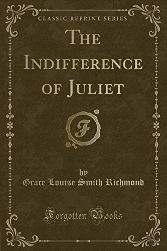The Indifference of Juliet (Classic Reprint): Richmond, Grace Louise