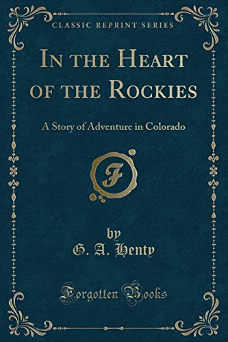 9781440077531: In the Heart of the Rockies: A Story of Adventure in Colorado (Classic Reprint)