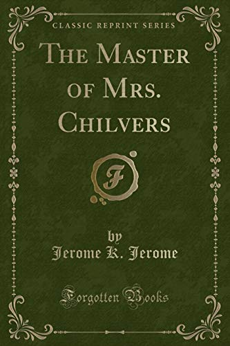 9781440077876: The Master of Mrs. Chilvers (Classic Reprint)