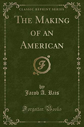 The Making of an American (Classic Reprint) (1440078092) by Riis, Jacob A.