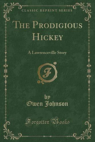 The Prodigious Hickey: A Lawrenceville Story (Classic: Owen Johnson