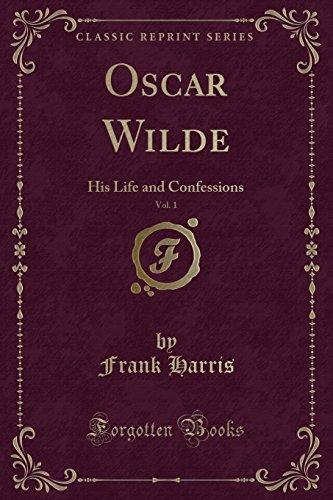 9781440081934: Oscar Wilde His Life and Confessions, Vol. 1 (Classic Reprint)