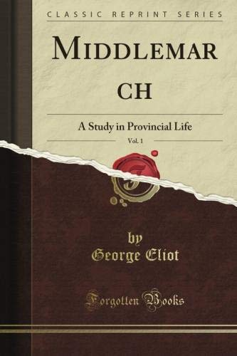Middlemarch: A Study of Provincial Life, Vol.: Eliot, George