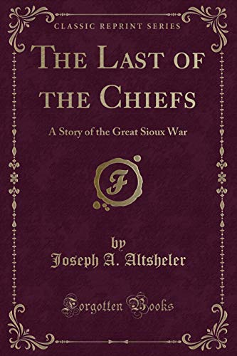 9781440083716: The Last of the Chiefs, a Story of the Great Sioux War (Classic Reprint)