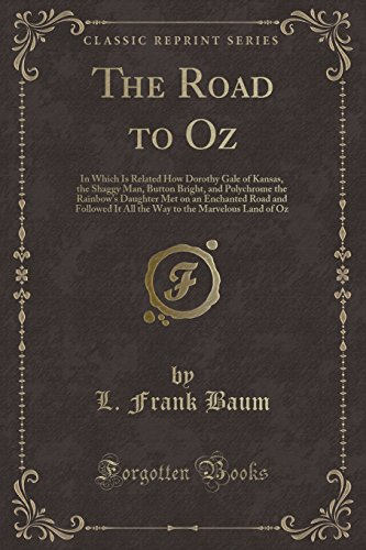 9781440085093: The Road to Oz: In Which Is Related How Dorothy Gale of Kansas, the Shaggy Man, Button Bright, and Polychrome the Rainbow's Daughter Met on an ... to the Marvelous Land of Oz (Classic Reprint)