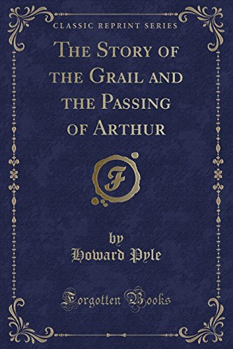 9781440086731: The Story of the Grail and the Passing of Arthur (Classic Reprint)