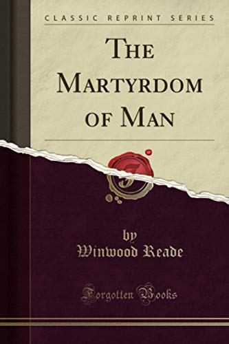 9781440088223: The Martyrdom of Man (Classic Reprint)