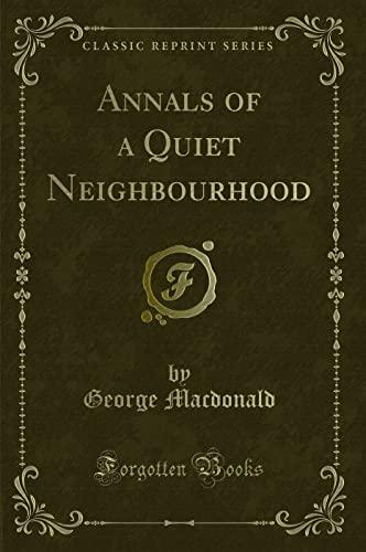 9781440088568: Annals of a Quiet Neighborhood (Classic Reprint)