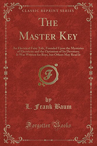 9781440088865: The Master Key: An Electrical Fairy Tale, Founded Upon the Mysteries of Electricity and the Optimism of Its Devotees (Classic Reprint)