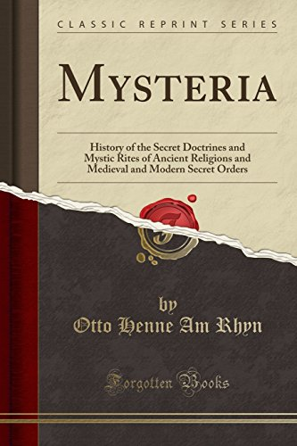 9781440092459: Mysteria: History of the Secret Doctrines and Mystic Rites of Ancient Religions and Medieval and Modern Secret Orders (Classic Reprint)