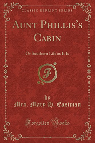 9781440093654: Aunt Phillis's Cabin: Or Southern Life As It Is (Classic Reprint)