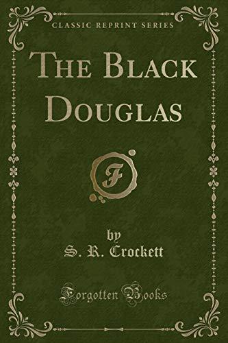9781440094132: The Black Douglas (Classic Reprint)