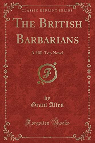 9781440095566: The British Barbarians: A Hill-Top Novel (Classic Reprint)
