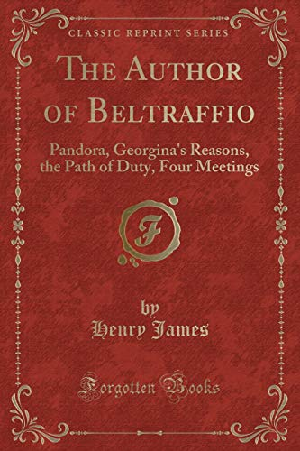 9781440097171: The Author of Beltraffio: Pandora, Georgina's Reasons, the Path of Duty, Four Meetings (Classic Reprint)
